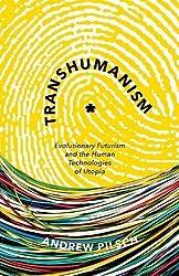 Transhumanism: Evolutionary Futurism and the Human Technologies of Utopia