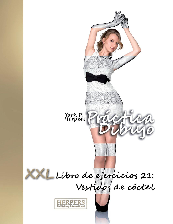 Práctica Dibujo - XXL Libro de ejercicios 21: Vestidos de cóctel (Volume 21) (Spanish Edition): York P. Herpers: 9781720503545: Amazon.com: Books