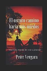 El Oscuro Camino Hacia Mis Miedos: Enfrentando y venciendo mis temores... (Motivación para vivir plenamente) (Spanish Edition) Paperback