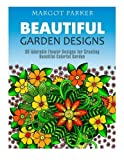 img - for Beautiful Garden Designs: 30 Adorable Flower Designs for Creating Beautiful Colorful Garden (beautiful garden, flower designs, floral patterns) by Margot Parker (2016-05-26) book / textbook / text book