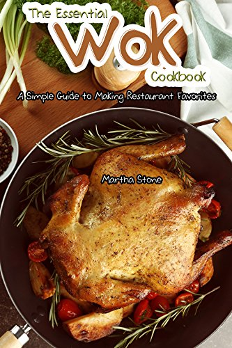 The Essential Wok Cookbook: A Simple Guide to Making Restaurant Favorites by Martha Stone