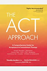 The ACT Approach: A Comprehensive Guide for Acceptance and Commitment Therapy Kindle Edition