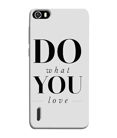 brand new b3e1f 3191e Printfidaa Huawei Honor 6 Back Cover Do What You Love: Amazon.in ...
