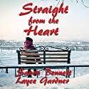 Straight from the Heart: True Heart Series, Book 2 Audiobook by Layce Gardner, Saxon Bennett Narrated by Layce Gardner