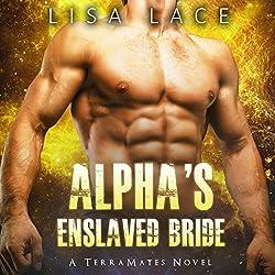 Alpha's Enslaved Bride: A SciFi Alien Mail Order Bride Romance