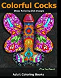#9: Adult Coloring Book: Colorful Cocks: 40 Stress Relieving Dick Designs: Witty and Naughty Cock Coloring Book Filled with Floral, Mandalas and Paisley Patterns