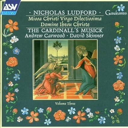 Nicholas Ludford (circa 1485 - circa 1557): Ludford: Vol 3, Missa Christi Virgo / Cardinall's Musick