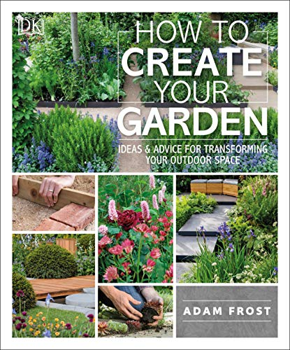 Book Cover: How to Create Your Garden: Ideas and Advice for Transforming Your Outdoor Space