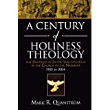 A Century of Holiness Theology: The Doctrine of Entire Sanctification in the Church of the Nazarene: 1905 to 2004