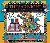 img - for [The Sad Night: The Story of an Aztec Victory and a Spanish Loss] (By: Sally Schofer Mathews) [published: May, 2001] book / textbook / text book