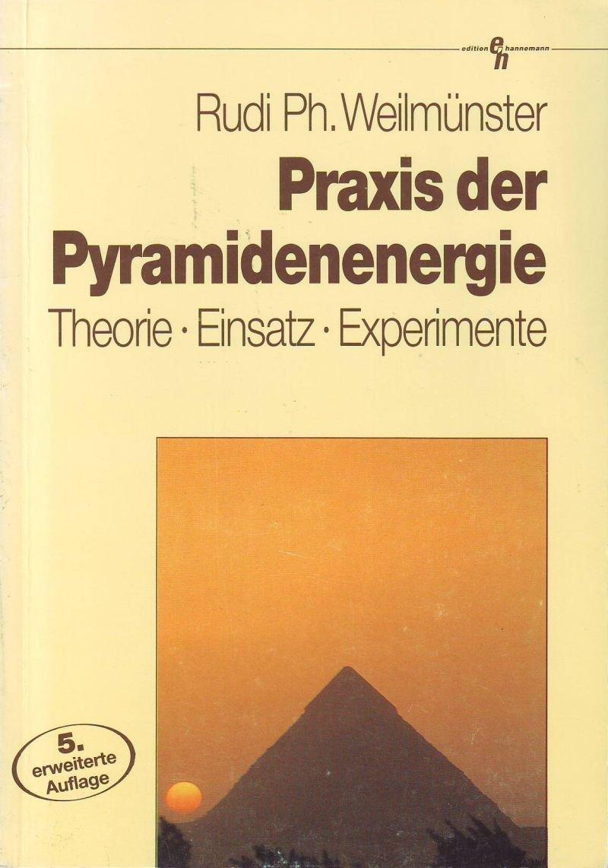 Praxis der Pyramidenenergie: Theorie - Einsatz - Experimente
