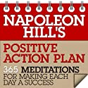 Napoleon Hill's Positive Action Plan: 365 Meditations for Making Each Day a Success Audiobook by Napoleon Hill Narrated by Erik Synnestvedt