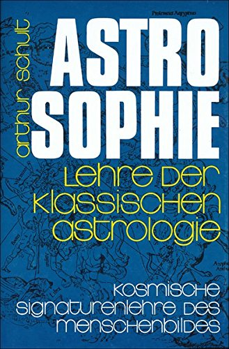 Astrosophie. Lehre der klassischen Astrologie: Astrosophie als kosmische Signaturenlehre des Menschenbildes, in 2 Bdn., Bd.1