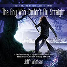 The Boy Who Couldn't Fly Straight: The Broom Closet Stories, Book 1 Audiobook by Jeff Jacobson Narrated by Zachary Antonioli