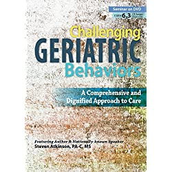 Challenging Geriatric Behaviors: A Comprehensive and Dignified Approach to Care
