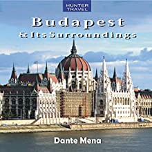 Budapest & Its Surroundings: Travel Adventures Audiobook by Dante Mena Narrated by Adrienne Ellis