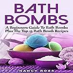 Bath Bombs: A Beginners Guide to Bath Bombs plus the Top 15 Bath Bomb Recipes | Nancy Ross
