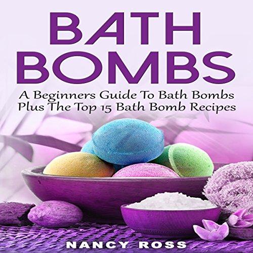 Bath Bombs: A Beginners Guide to Bath Bombs - Bomb Audio Book