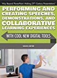 img - for Performing and Creating Speeches, Demonstrations, and Collaborative Learning Experiences with Cool New Digital Tools (Way Beyond PowerPoint: Making 21st Century Presentations) book / textbook / text book