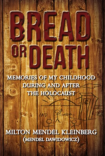 Bread or Death: Memories of My Childhood During and After the Holocaust by [Kleinberg, Milton Mendel]