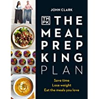 The Meal Prep King Plan: Save time. Lose weight. Eat the meals you love