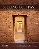 Seeking Our Past: An Introduction to North American Archaeology, Sarah W. Neusius, G. Timothy Gross, 0199873844