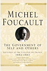 The Government of Self and Others: Lectures at the Collège de France 1982–1983 (Michel Foucault, Lectures at the Collège de France) Kindle Edition