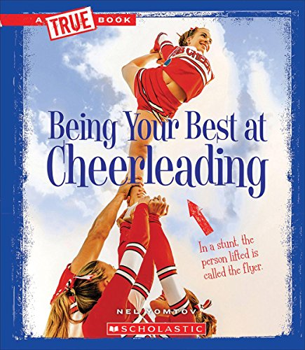 Being Your Best at Cheerleading (A True Book: Sports and Entertainment) (Being At Your Best)