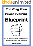 Wing Chun Power Punching Blueprint for Self Defence (Wing Chun Power Training Book 1)