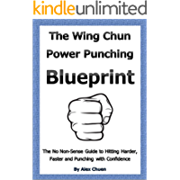 Wing Chun Power Punching Blueprint for Self Defence (Wing Chun Power Training Book 1) (English Edition)