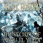 The Secret of Abdu El Yezdi: Burton & Swinburne, Book 4 | Mark Hodder