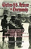 Waffen-SS Armour in Normandy: The Combat History of SS Panzer Regiment 12 and SS Panzerjäger Abteilung 12, Normandy 1944, based on their original war diaries