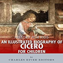 History for Kids: An Illustrated Biography of Cicero for Children Audiobook by Charles River Editors Narrated by Mark Norman