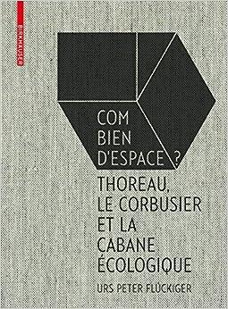 Flückiger: Combien D'espace: Thoreau, Le Corbusier Et Le Cabane Écologique (French Edition)