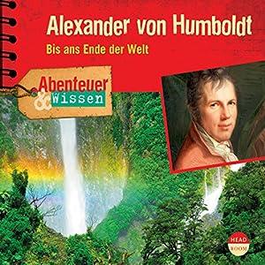 Alexander von Humboldt: Bis ans Ende der Welt (Abenteuer & Wissen) Hörbuch