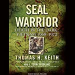 SEAL Warrior: Death in the Dark: Vietnam 1968-1972 | J. Terry Riebling,Thomas H. Keith