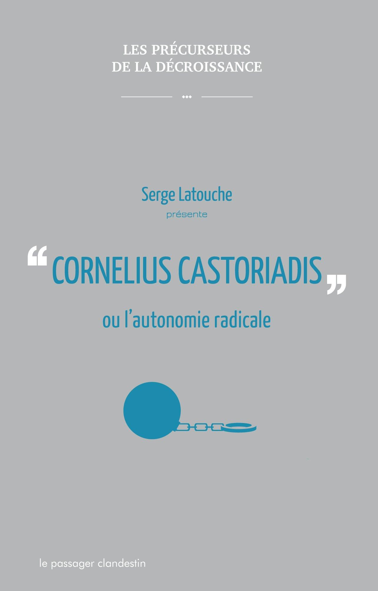 Cornelius Castoriadis ou l'autonomie radicale