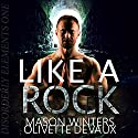 Like a Rock: Disorderly Elements, Book 1 Audiobook by Mason Winters, Olivette Devaux Narrated by Kevin Chandler