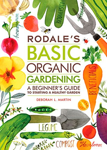 Rodale's Basic Organic Gardening: A Beginner's Guide to Starting a Healthy Garden by Deborah L Martin