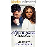 Billionaire Broken: A Steamy BWWM Short (Billionaires For Black Girls Book 6)