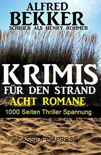 1000 Seiten Thriller Spannung - Alfred Bekker Krimis für den Strand (German Edition)