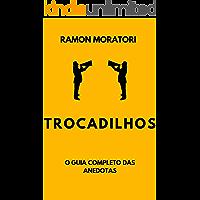 TROCADILHOS: O Guia Completo Das Anedotas