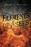 Elements of Ashes, Desirae Wilcox, 1621479838