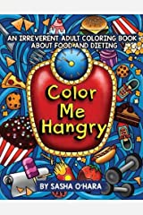 Color Me Hangry: An Irreverent Adult Coloring Book About Food and Dieting (Irreverent Book Series) (Volume 10) Paperback