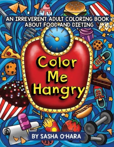 Color Me Hangry: An Irreverent Adult Coloring Book About Food and Dieting (Irreverent Book Series) (Volume 10)