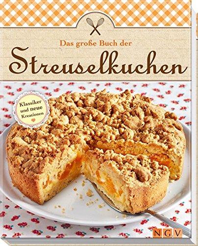 Das große Buch der Streuselkuchen: Klassiker und neue Kreationen