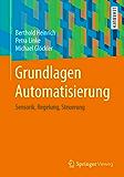 Grundlagen Automatisierung: Sensorik, Regelung, Steuerung