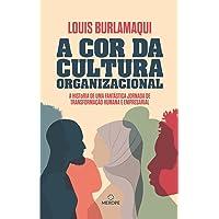 A cor da cultura organizacional: A história de uma fantástica jornada de transformação humana e empresarial