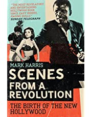 Harris, M:  Scenes From A Revolution: The Birth of the New Hollywood