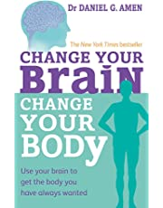 Change Your Brain, Change Your Body: Use your brain to get the body you have always wanted